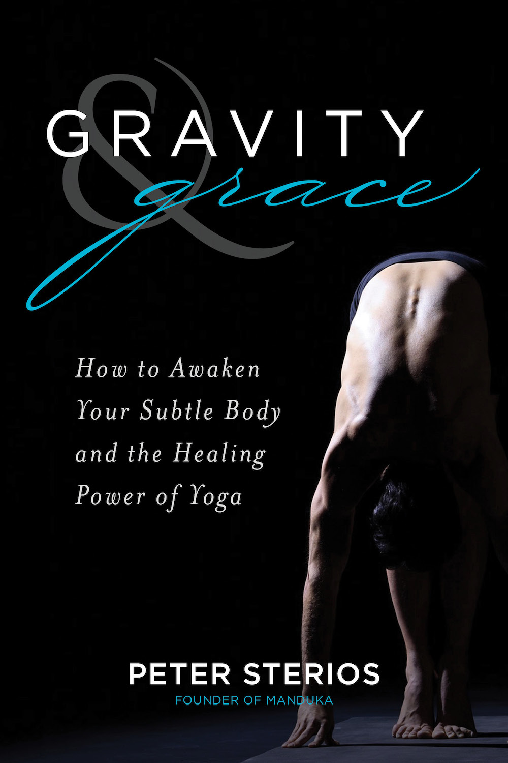 Gravity & Grace: How to Awaken Subtle Body and the Healing Power of Yoga. Book by Peter Sterios